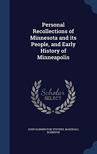 Personal Recollections of Minnesota and its People, and Early History of Minneapolis