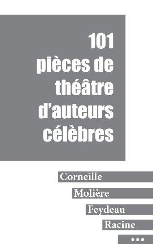 101 pièces de théâtre d'auteurs célèbres (Corneille, Molière, Racine, Feydeau, Hugo, Labiche)