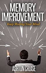 Memory Improvement: The Art and Science of Remembering Everything, Building Brain Power, Organize Your Brain, Effectively Manage Your Knowledge, Improve ... Your Brain's Potential (English Edition)