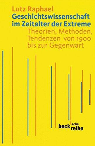 Geschichtswissenschaft im Zeitalter der Extreme: Theorien, Methoden, Tendenzen von 1900 bis zur Gegenwart