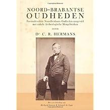 Noord-Brabantse Oudheden: Facsimile-Editie Van Noordbrabants Oudheden Aangevuld Met Enkele Archeologische Mengelwerken