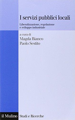 I servizi pubblici locali. Liberalizzazione, regolazione e sviluppo industriale
