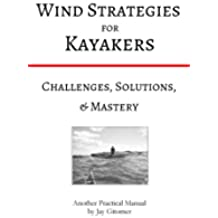 Wind Strategies for Kayakers: Challenges, Solutions, & Mastery (English Edition)