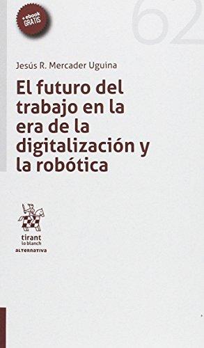 El futuro del trabajo en la era de la digitalización y la robótica por Jesús Rafael Mercader Uguina