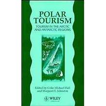 Polar Tourism: Tourism in the Arctic and Antarctic Regions