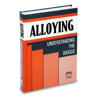 [(Alloying: Understanding the Basics : Understanding the Basics)] [Edited by J.R. Davis] published on (December, 2001)