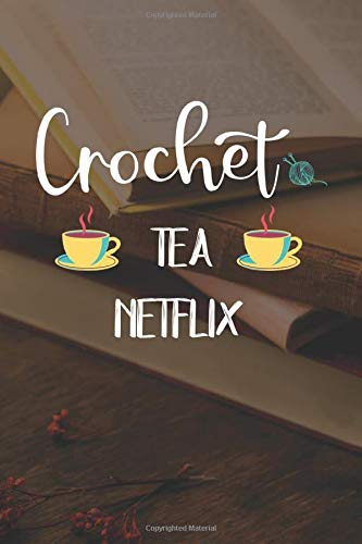 Crochet Tea Netflix: My Prayer Journal, Diary Or Notebook For Tea Lover. 110 Story Paper Pages. 6 in x 9 in Cover.