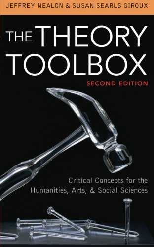 The Theory Toolbox: Critical Concepts for the Humanities, Arts, and Social Sciences (Culture and Politics Series)