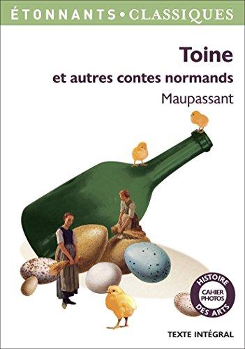 Toine et autres contes normands: Histoire d'une fille de ferme - Le Saut du berger - Histoire vraie - Miss Harriet - Toine - Le Père Amable