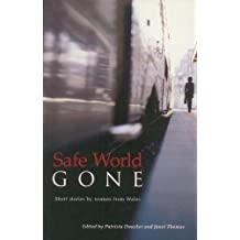 SAFE WORLD GONE : Contemporary Stories by Women from Wales (Honno Modern Fiction)