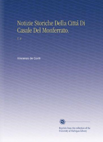Notizie Storiche Della Cittá Di Casale Del Monferrato.: V. 8 (Italian Edition)