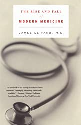 The Rise and Fall of Modern Medicine (CARROLL & GRAF) by James D. Le Fanu (2000-07-30)