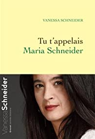 Tu t'appelais Maria Schneider par Schneider