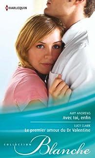 Avec toi, enfin - Le premier amour du Dr Valentine par Amy Andrews