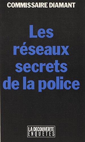 Les Réseaux secrets de la police (Enquetes)