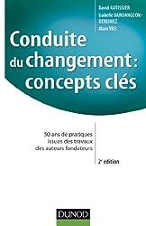 Conduite du changement : concepts-clés - 2e éd. - 50 ans de pratiques: 50 ans de pratiques issues des travaux des auteurs fondateurs
