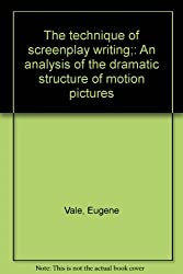 The Technique of Screenplay Writing: An Analysis of the Dramatic Structure of Motion Pictures