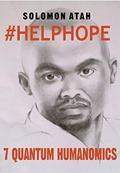 #HelpHope: 7 Quantum Humanomics by [Solomon Atah]