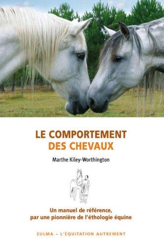 Le comportement des chevaux : Pour une amélioration du bien-être des chevaux, de leurs conditions d'élevage et d'entraînement (L'equitation autrement)