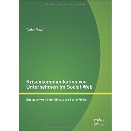 Krisenkommunikation von Unternehmen im Social Web: Erfolgsfaktoren beim Einsatz von Social Media by Tobias Mattl (2014-10-14)
