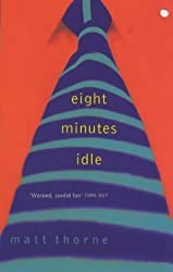 Eight Minutes Idle by Matt Thorne (1999-11-04)