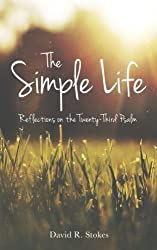 THE SIMPLE LIFE: Reflections on the Twenty-Third Psalm by David R. Stokes (2015-12-09)