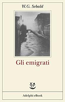 Gli emigrati (Opere di W.G. Sebald) di [Sebald, W.G.]