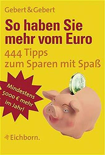 So haben Sie mehr vom EURO: 444 Tipps zum Sparen mit Spaß
