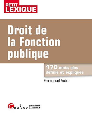Droit de la fonction publique : 170 mots clés définis et expliqués