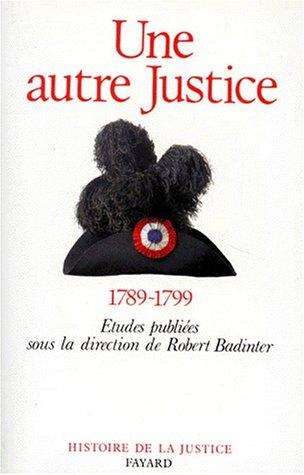 UNE AUTRE JUSTICE. Contributions à l'histoire de la justice sous la Révolution française