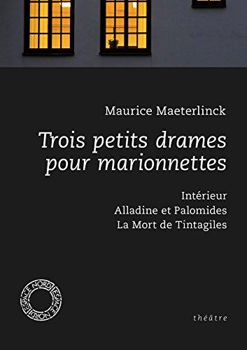 Trois petits drames pour marionnettes: Intérieur, Alladine et Palomides, La Mort de Tintagiles