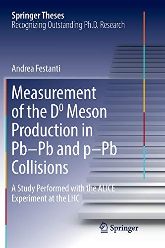 Measurement of the D0 Meson Production in Pb-Pb and p-Pb Collisions: A Study Performed with the ALICE Experiment at the LHC (Springer Theses)