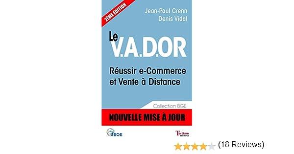 a009e246d4b222 Le V.A.D.OR - Réussir e-Commerce et Vente à Distance (BGE t. 2) eBook  Denis  Vidal, Jean-Paul Crenn  Amazon.fr  Amazon Media EU S.à r.l.