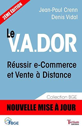 Le V.A.D.OR - Réussir e-Commerce et Vente à Distance (BGE t. 2) par Denis Vidal