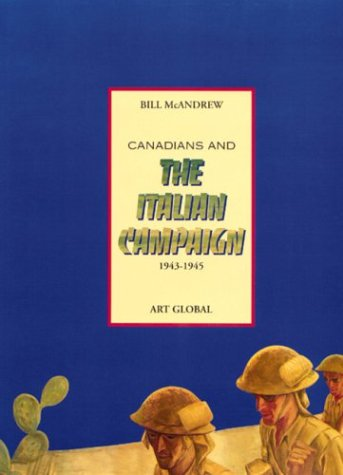 Canadians and the Italian Campaign: 1943 To 1945