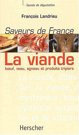 La viande : Boeuf, veau, agneau et produits tripiers - Saveurs de France, secrets de degustation par François Landrieu