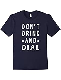 Don't Drink And Dial Funny Sayings T-shirt Men Women