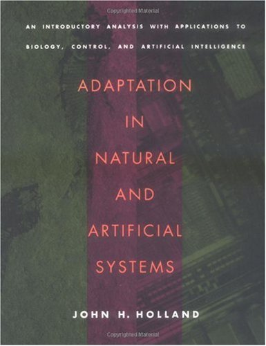 Adaptation in Natural and Artificial Systems: An Introductory Analysis with Applications to Biology, Control, and Artificial Intelligence (Complex Adaptive Systems)
