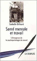 Santé mentale et travail. L'émergence de la psychopathologie du travail d'Isabelle Billiard