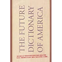 The Future Dictionary of America: A Book to Benefit Progressive Causes in the 2004 Elections Featuring Over 170 of America's Best Writers and Artists