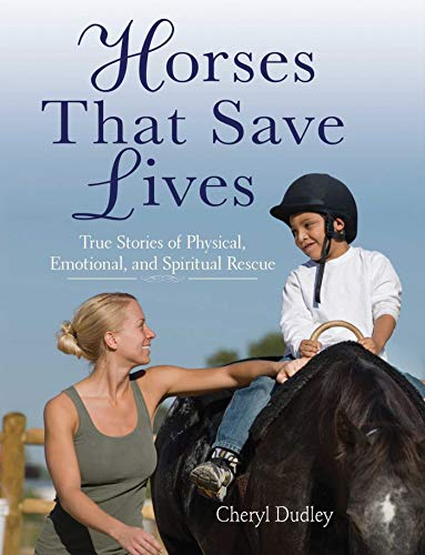 Horses That Saved Lives: True Stories of Physical, Emotional, and Spiritual Rescue (English Edition) -