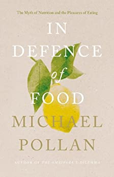In Defence of Food: The Myth of Nutrition and the Pleasures of Eating par [Pollan, Michael]