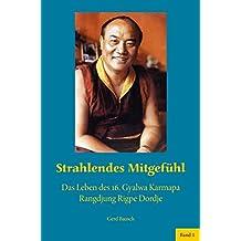 Strahlendes Mitgefühl: Das Leben des 16. Gyalwa Karmapa Rangdjung Rigpe Dordje