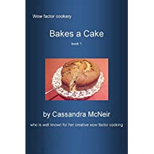 Bakes a Large Cake: Delicious cake recipes (Wow Factor Cookery Book 9) (English Edition)