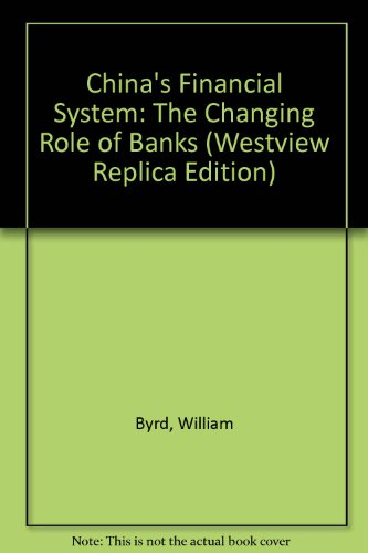 chinas-financial-system-the-changing-role-of-banks-westview-replica-edition