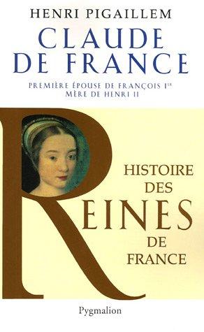 Claude de France : Première épouse de François 1er