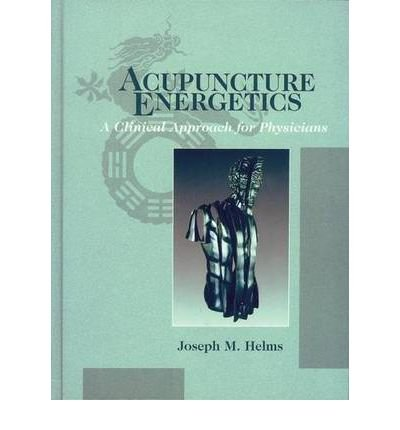 [(Acupuncture Energetics: A Clinical Approach for Physicians)] [Author: Joseph M. Helms] published on (October, 2007)