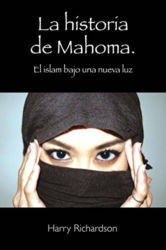 La Historia De Mahoma. El Islam Bajo Una Nueva Luz por Harry Richardson epub