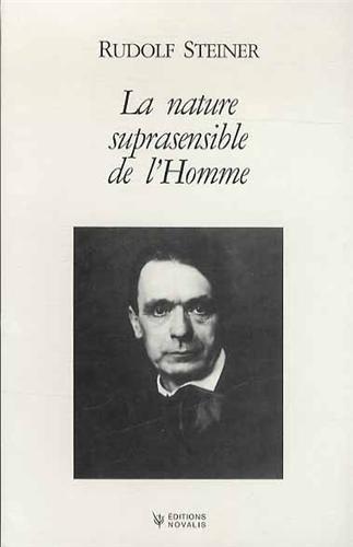 La nature suprasensible de l'Homme : Trois conférences publiques faites à Berlin du 15 au 20 avril 1918 par Rudolf Steiner
