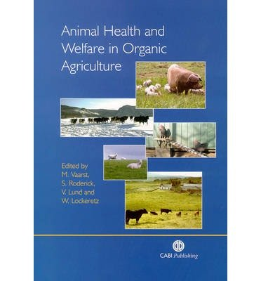 [(Animal Health and Welfare in Organic Agriculture)] [ Edited by M. Vaarst, Edited by S. Roderick, Edited by V. Lund, Edited by W. Lockeretz ] [February, 2004]